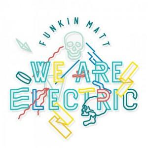 We Are Electric - Funkin Matt
