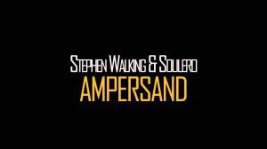 Ampersand - Stephen Walking & Soulero