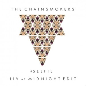 The Chainsmokers - #SELFIE (LIV at Midnight Edit)