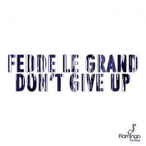 Fedde Le Grand - Don't Give Up {Original Mix)