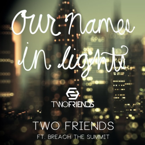 Two Friends ft. Breach The Summit - Our Names In Lights [Free Download]
