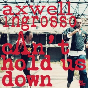 Axwell Λ Ingrosso - Can't Hold Us Down (Original Mix)
