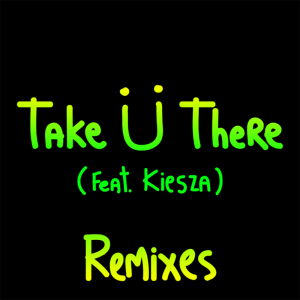 Jack U - Take U There ft. Kiesza (Remix EP)