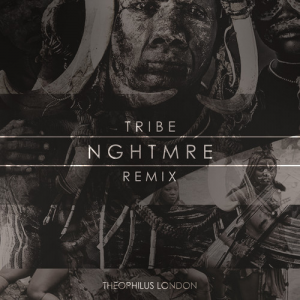 Theophilus London - Tribe (NGHTMRE Remix) [Free Download]