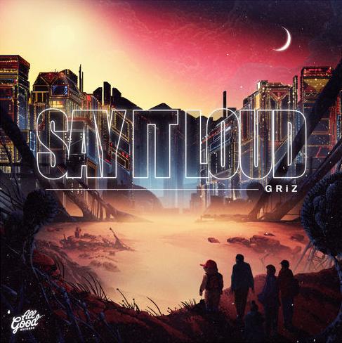 GRiZ - Say It Loud (Album)
