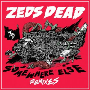 Zeds Dead - Somewhere Else (Remixes)