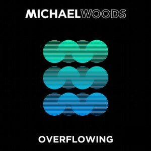 Michael Woods - Overflowing (Original Mix)