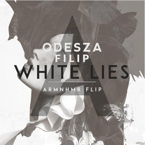 ODESZA & Filip - White Lies (ARMNHMR Flip) [Free Download]
