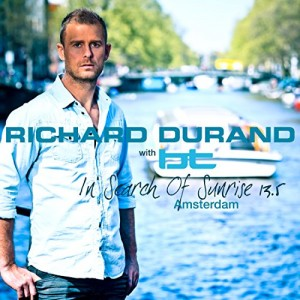 Richard Durand & BT - In Search of Sunrise 13.5 Amsterdam (Mix Compilation)