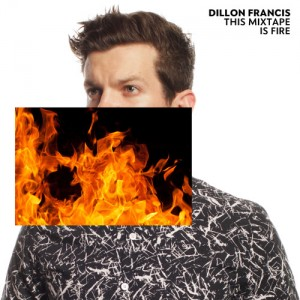Dillon Francis - This Mixtape Is Fire (EP)