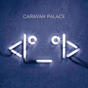 Caravan Palace -  (Album)