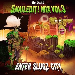 Snails - SNAILEDIT! Mix Vol. 3 (Enter Slugz City)