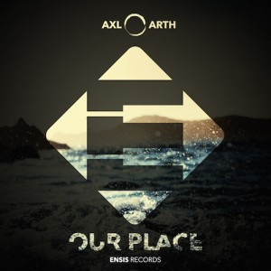 Axl & Arth - Our Place (Original Mix)