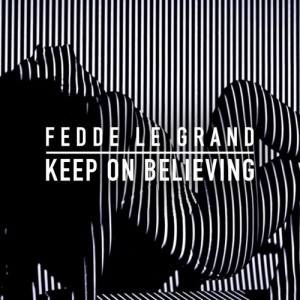 Fedde Le Grand - Keep On Believing (Original Mix)