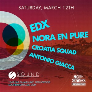 EDX, Nore En Pure, Croatia Squad, & Antonio Giacca - March 12 (Sound Nightclub, Hollywood))