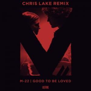 M-22 - Good To Be Loved (Chris Lake Remix)