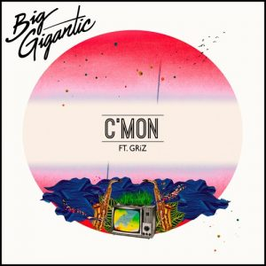 Big Gigantic - C'mon ft. GRiZ (Original Mix) [Free Download]