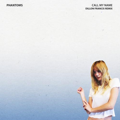 Phantoms - Call My Name ft. Skylar Astin (Dillon Francis Remix)