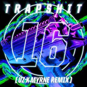 UZ - Trap Shit 16 (UZ & MYRNE Remix) [Free Download]