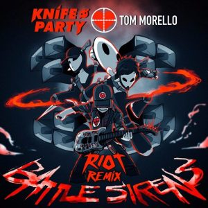 knife-party-tom-morello-battle-sirens-riot-remix-free-download