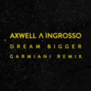Axwell Λ Ingrosso - Dream Bigger (Garmiani Remix) [Free Download]