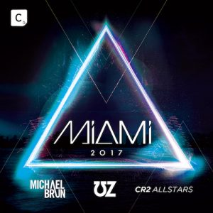 Cr2 Records - Miami 2017 (Mixed by Michael Brun, UZ & Cr2 Allstars)