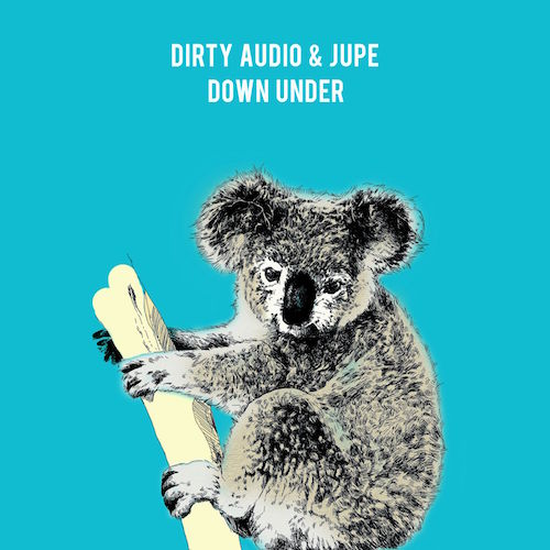 Dirty Audio & Jupe - Down Under (Original Mix) [Free Download]
