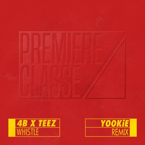 4B X TEEZ - Whistle (YOOKiE Remix) [Free Download] | Orange County EDM